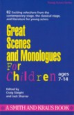 GREAT SCENES AND MONOLOGUES FOR CHILDREN AGES 7-14